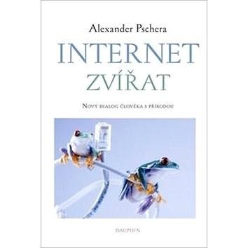Internet zvířat: Nový dialog člověka s přírodou - Alexander Pschera