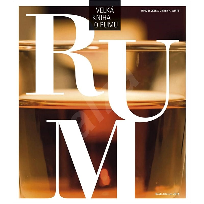 Velká kniha o rumu - Dirk Becker; Dieter H. Wirtz