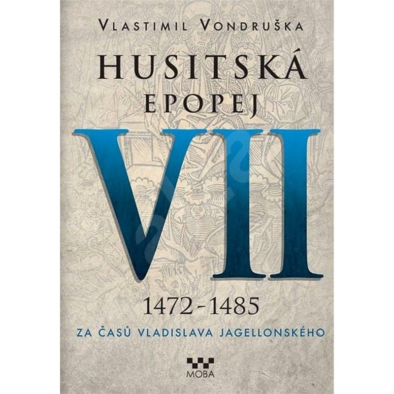 Husitská epopej VII 1472-1485 - Vlastimil Vondruška