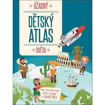 Úžasný dětský atlas světa -