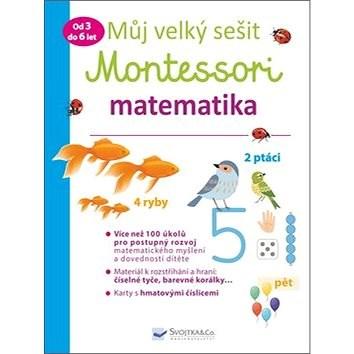 Můj velký sešit Montessori matematika: Od 3 do 6 let - Delphine Urvoy