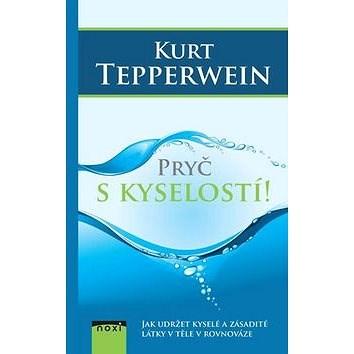 Pryč s kyselostí!: Jak udržte kyselé a zásadité látky v těle v rovnováze - Kurt Tepperwein