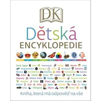 Dětská encyklopedie: Kniha, která má odpověď na vše -