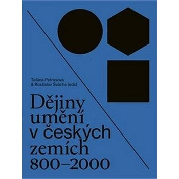 Dějiny umění v českých zemích 800 - 2000 - Taťána Petrasová; Rostislav Švácha