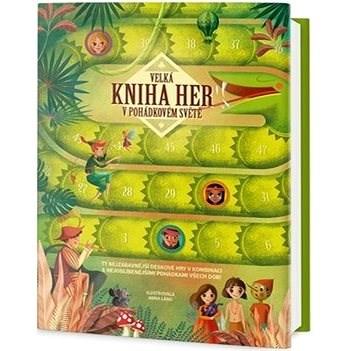 Velká kniha her v pohádkovém světě: Ty nejzábavnější deskové hry v kombinaci s nejoblíbenějšími pohá - Anna Lang