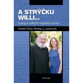 A strýčku Willi...: Dialog o velkých otázkách života - Anselm Grün; Andrea J. Larsonová