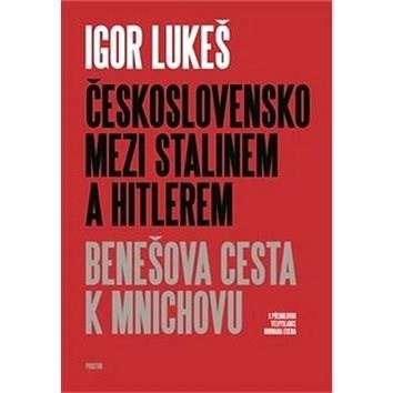 Československo mezi Stalinem a Hitlerem: Benešova cesta k Mnichovu - Igor Lukeš