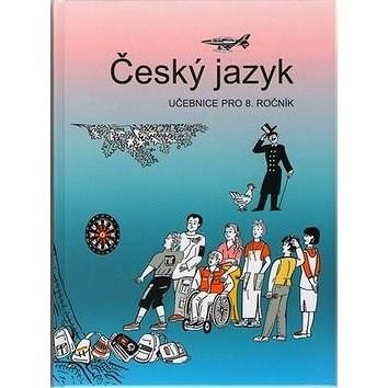 Český jazyk 8. ročník učebnice: Učebnice pro 8. ročník - Vladimíra Bičíková; Zdeněk Topil; František Šafránek