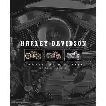 Harley - Davidson: Kompletní historie - Darwin Holmstrom