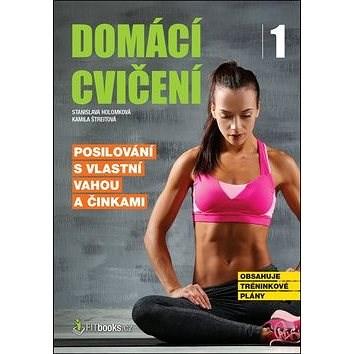Domácí cvičení 1: Posilování s vlastní vahou a činkami - Stanislava Holomková; Kamila Štreitová