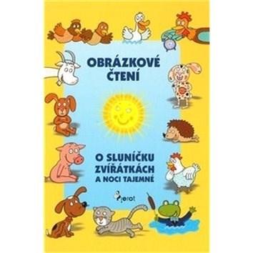 O sluníčku, zvířátkách a noci tajemné: Obrázkové čtení - Alena Schejbalová