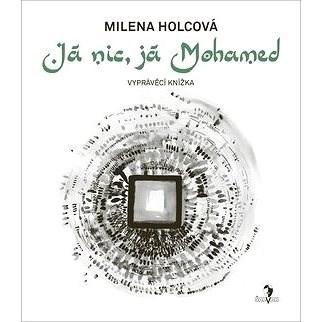 Já nic, já Mohamed - Milena Holcová