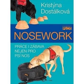 Nosework: Práce i zábava nejen pro psí nos - Kristýna Dostálková