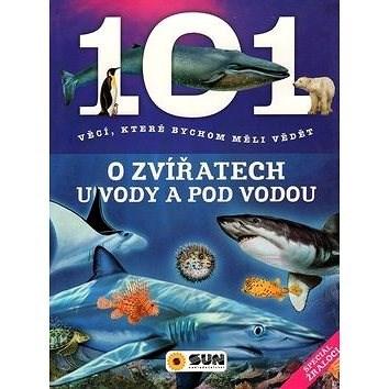 101 věcí, které bychom měli vědět o zvířatech u vody a pod vodou -