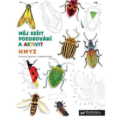 Hmyz - Můj sešit pozorování a aktivit - Francois Lasserre; Isabelle Simler