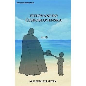 Putování do Československa aneb až já budu chlapeček - Mariana Slanská Klúz