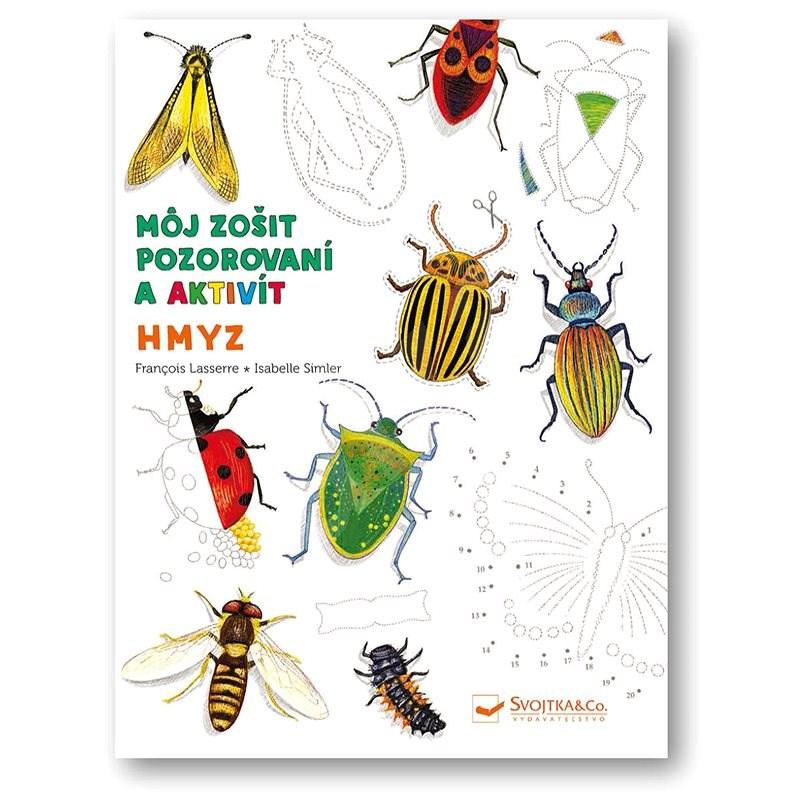 Hmyz Môj zošit pozorovania a aktivít - Francois Lasserre; Isabelle Simler