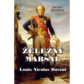 Železný maršál Louis Nicolas Davout - Michal Šťovíček