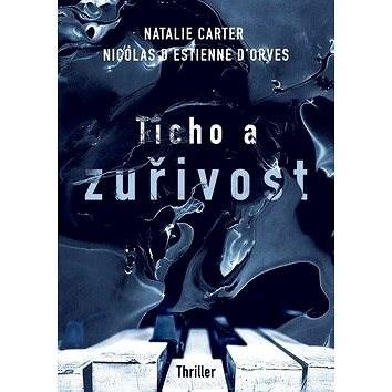 Ticho a zuřivost - Natalie Carter; Nicolas D´Estienne D´orves