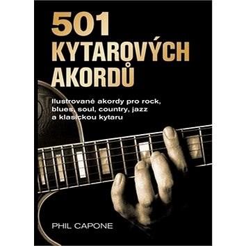 501 kytarových akordů: Ilustrované akordy pro rock, blues, soul, country, jazz a klasickou kytaru - Phil Capone