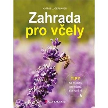 Zahrada pro včely: Tipy na rostliny pro různá stanoviště - Katrin Lugerbauer
