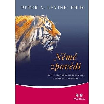 Němé zpovědi: Jak se tělo zbavuje traumatu a obnovuje harmonii - Peter A. Levine