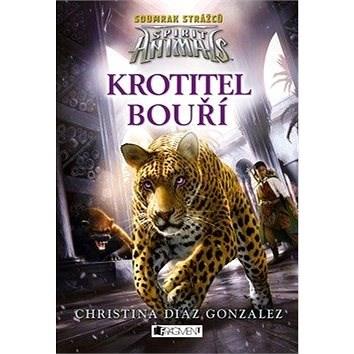 Spirit Animals Krotitel bouří: Soumrak strážců - Christina Diaz Gonzalezová