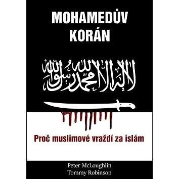 Mohamedův korán: Proč muslimové vraždí po islám - Tommy Robinson; Peter McLouglin
