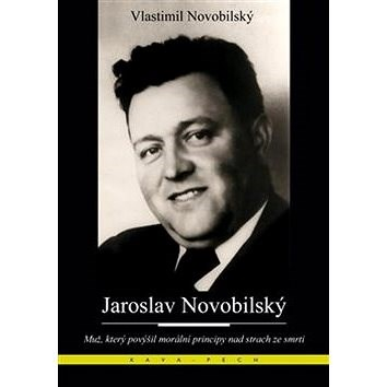 Jaroslav Novobilský: Muž, který povýšil morální principy nad strach ze smrti - Vlastimil Novobilský