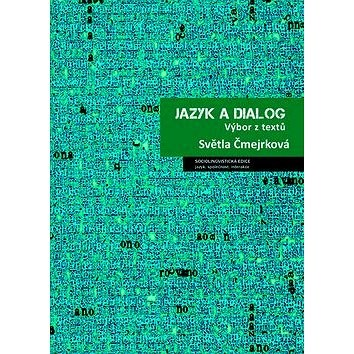 Jazyk a dialog: Výbor z textů - Světla Čmejrková
