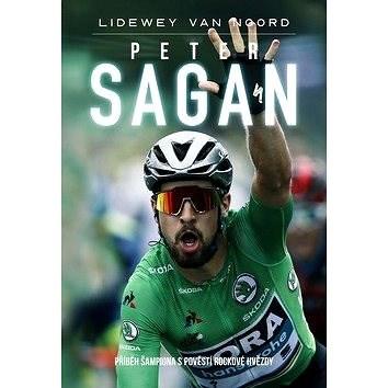 Peter Sagan: Příběh šampiona s pověstí rockové hvězdy - Lidewey van Noord