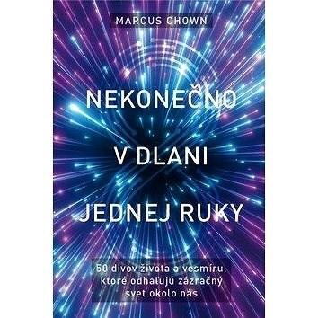 Nekonečno v dlani jednej ruky: 50 divov života a vesmíru, ktoré odhaľujú zázračný svet okolo nás - Marcus Chown