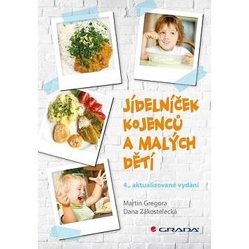 Jídelníček kojenců a malých dětí: 4., aktualizované vydání - Martin Gregora; Dana Zákostelecká