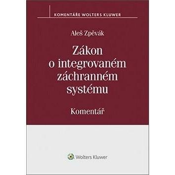 Zákon o integrovaném záchranném systému: Komentář - Aleš Zpěvák