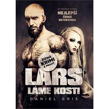Lars láme kosti: Řízná krimi z Prahy - Daniel Gris