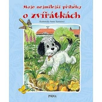 Moje nejmilejší příběhy o zvířátkách - Ingrid Pabstová; Anne Suessová