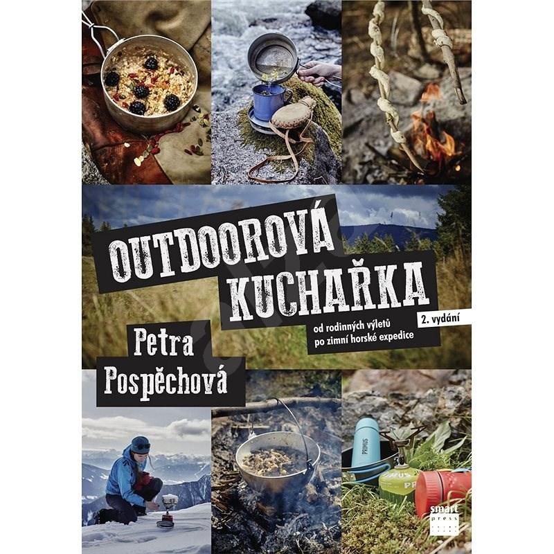 Outdoorová kuchařka: Od rodinných výletů po zimní horské expedice - Petra Pospěchová