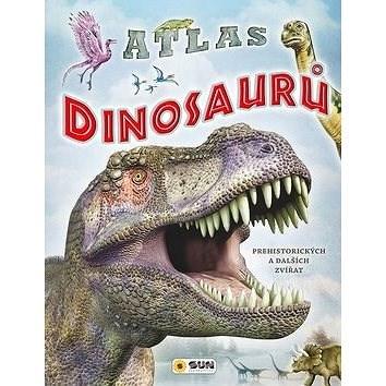 Atlas dinosaurů: Prehistorických a dalších zvířat -