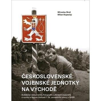 Československé vojenské jednotky na východě - Miroslav Brož; Milan Kopecký