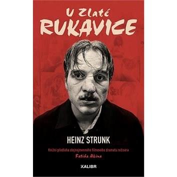 U Zlaté rukavice: Knižní předloha stejnojmenného dramatu režiséra Fatika Akina - Heinz Strunk