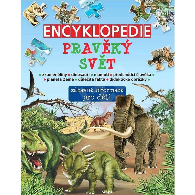 Encyklopedie pravěký svět: zábavné informace pro děti -