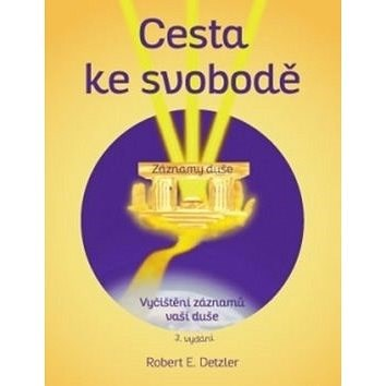 Cesta ke svobodě: Vyčištění záznamů vaší duše - Robert E. Detzler