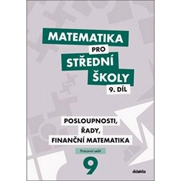 Matematika pro střední školy 9. díl Pracovní sešit: Posloupnosti, řady, finanční matematika - Magda Králová; Milan Navrátil