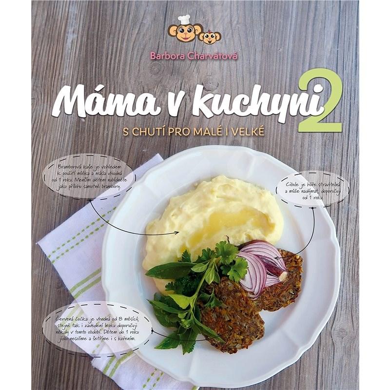 Máma v kuchyni 2: S chutí pro malé i velké - Barbora Charvátová