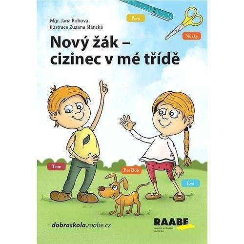 Nový žák Cizinec v mé třídě: Pracovní sešit s metodikou - Jana Rohová