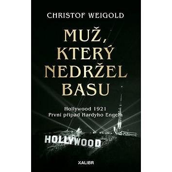 Muž, který nedržel basu: Hollywood 1921, První případ Harryho Engela - Christof Weigold