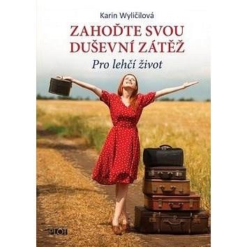 Zahoďte svou duševní zátěž: Pro lehčí život - Karin Wyličilová