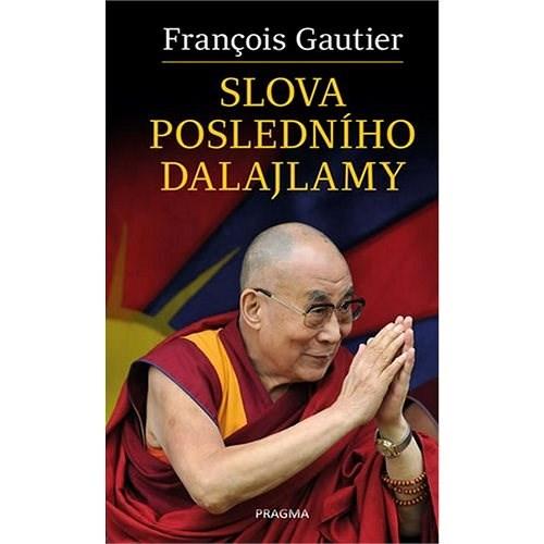 Slova posledního dalajlamy - Francois Gautier