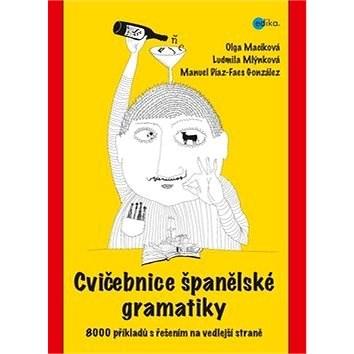 Cvičebnice španělské gramatiky: 8000 příkladů s řešením na vedlejší straně - Ludmila Mlýnková; Olga Macíková; Manuel Díaz-Faes González