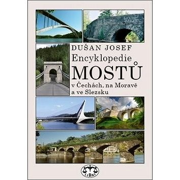 Encyklopedie mostů v Čechách, na Moravě a ve Slezsku - Dušan Josef